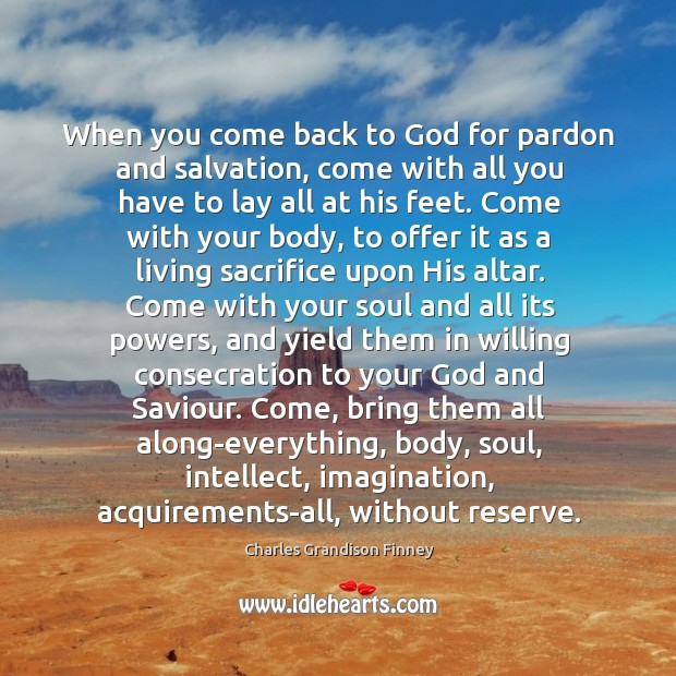 When you come back to God for pardon and salvation, come with Charles Grandison Finney Picture Quote