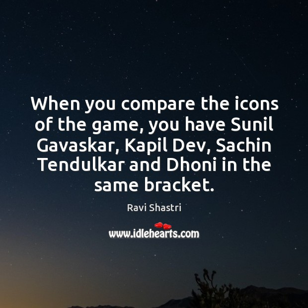 When you compare the icons of the game, you have Sunil Gavaskar, Image