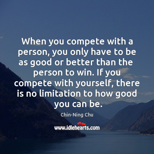 When you compete with a person, you only have to be as Image