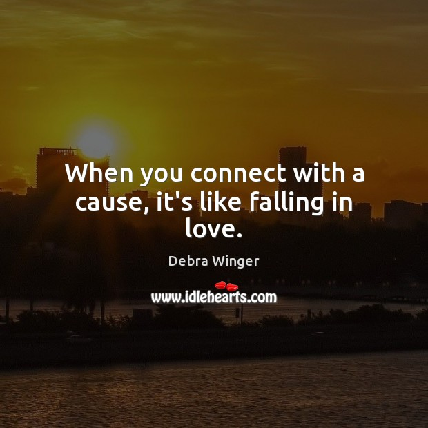 Image, When you connect with a cause, it's like falling in love.