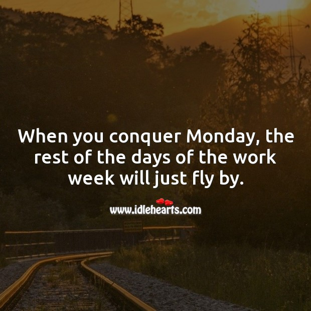 When you conquer Monday, the rest of the days of the work week will just fly by. Monday Quotes Image
