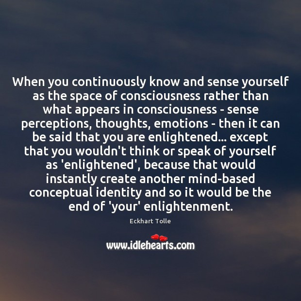When you continuously know and sense yourself as the space of consciousness Image