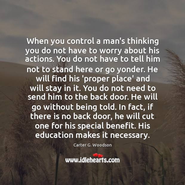 Image, When you control a man's thinking you do not have to worry