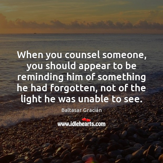 When you counsel someone, you should appear to be reminding him of Image
