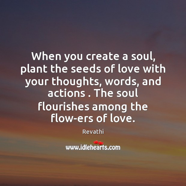 When you create a soul, plant the seeds of love with your Image