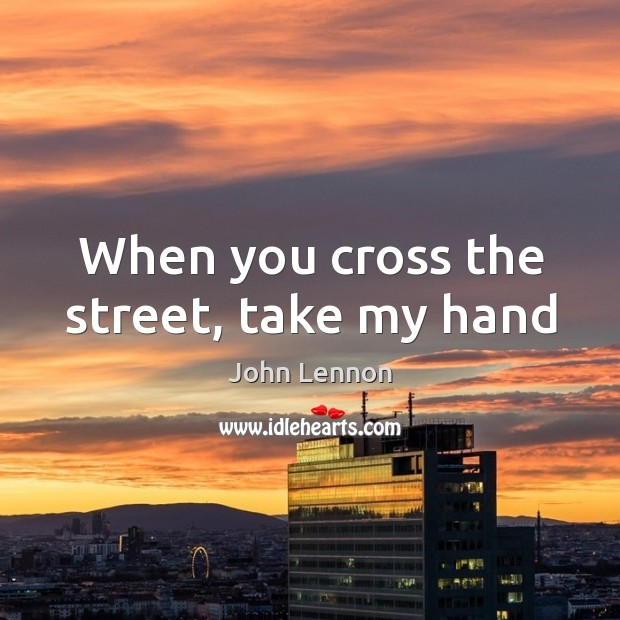 Image, When you cross the street, take my hand