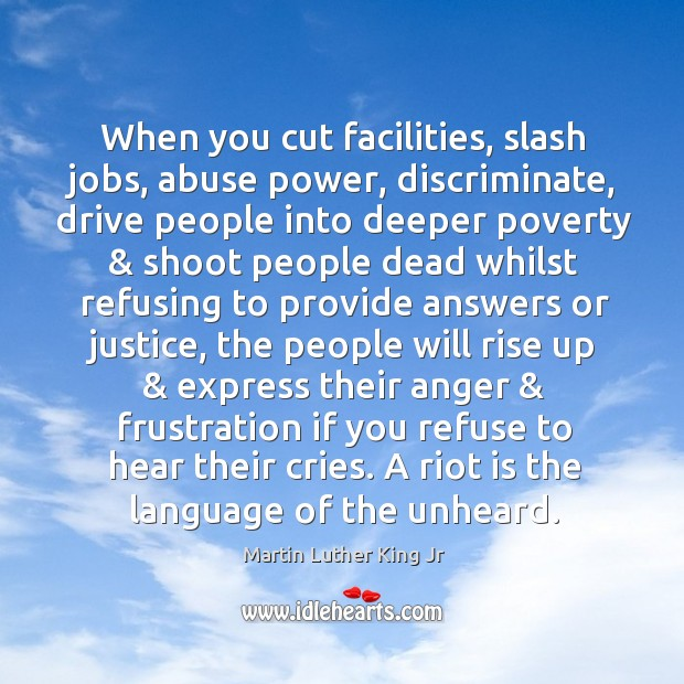 When you cut facilities, slash jobs, abuse power, discriminate, drive people into Image