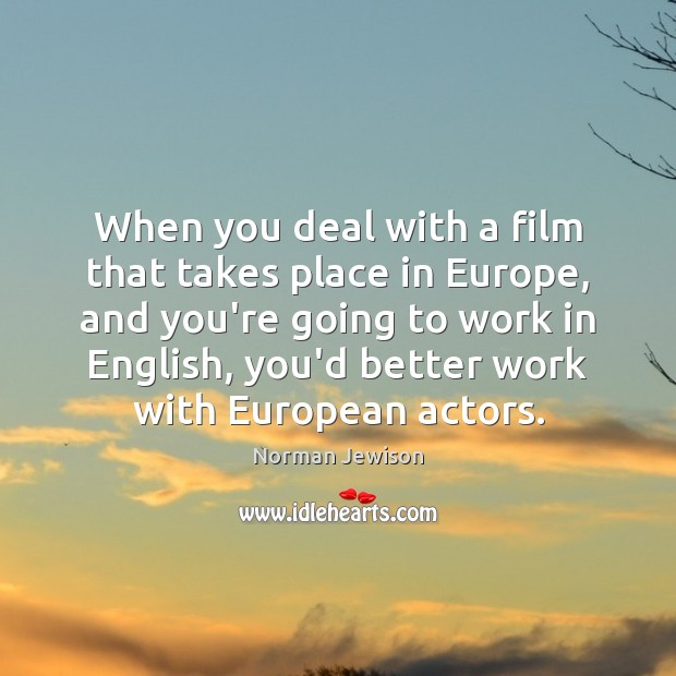 Image, When you deal with a film that takes place in Europe, and