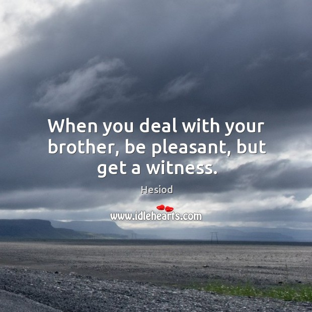 Image, When you deal with your brother, be pleasant, but get a witness.