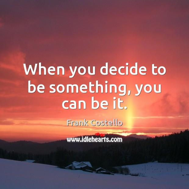 When you decide to be something, you can be it. Frank Costello Picture Quote