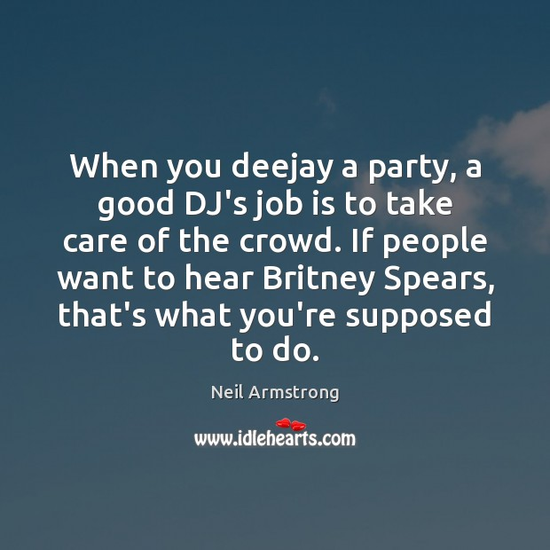 When you deejay a party, a good DJ's job is to take Image