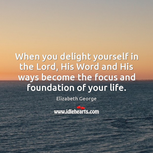 When you delight yourself in the Lord, His Word and His ways Image