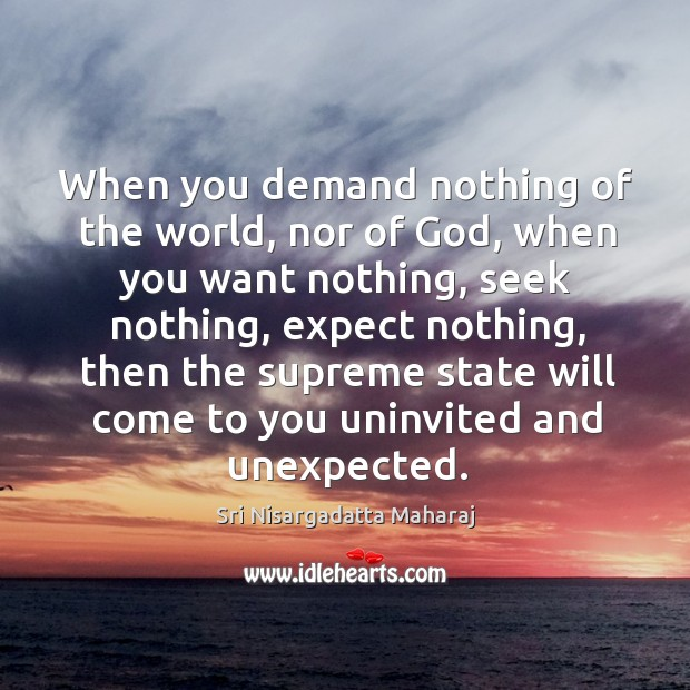 When you demand nothing of the world, nor of God, when you Image