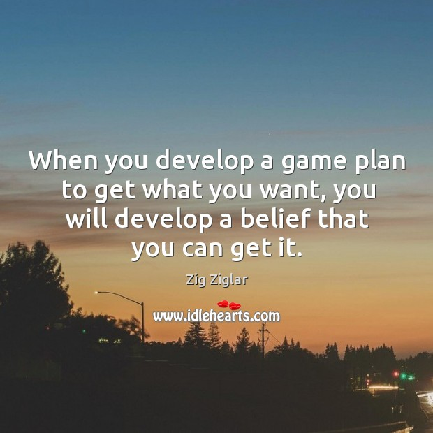 Image, When you develop a game plan to get what you want, you