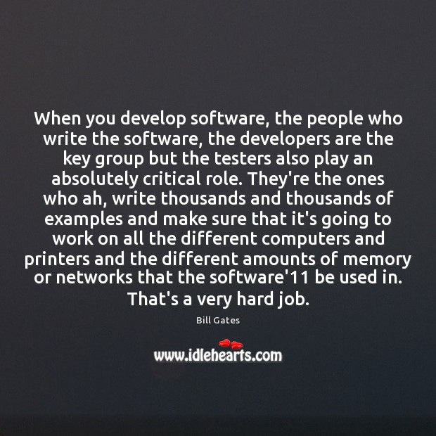 When you develop software, the people who write the software, the developers Image