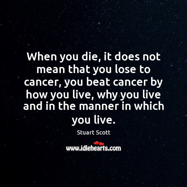 Image, When you die, it does not mean that you lose to cancer,