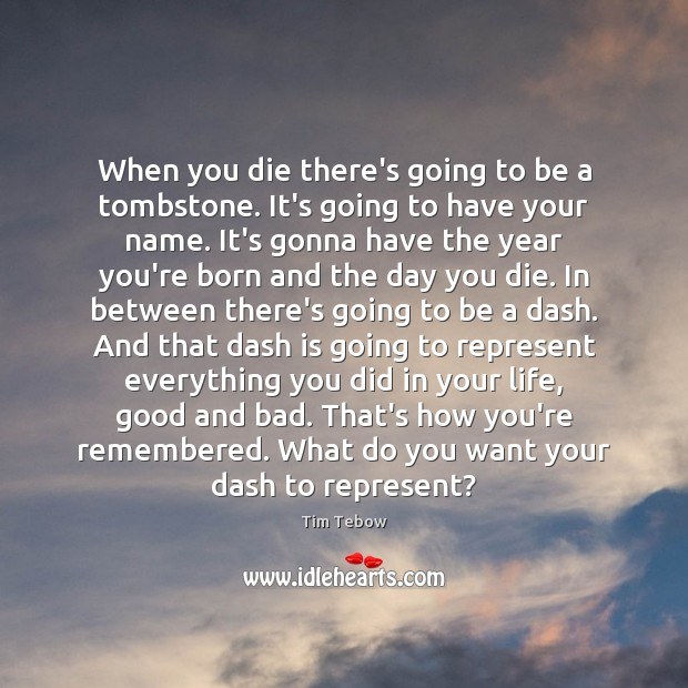 When you die there's going to be a tombstone. It's going to Tim Tebow Picture Quote