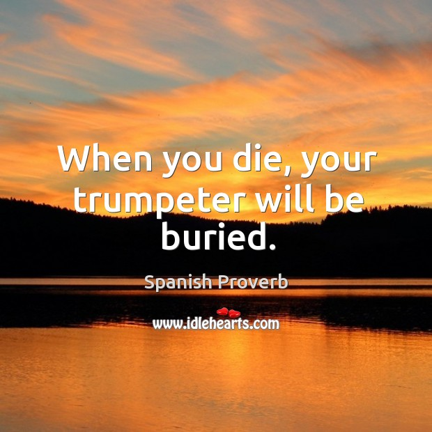 Image, When you die, your trumpeter will be buried.