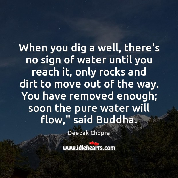 When you dig a well, there's no sign of water until you Image