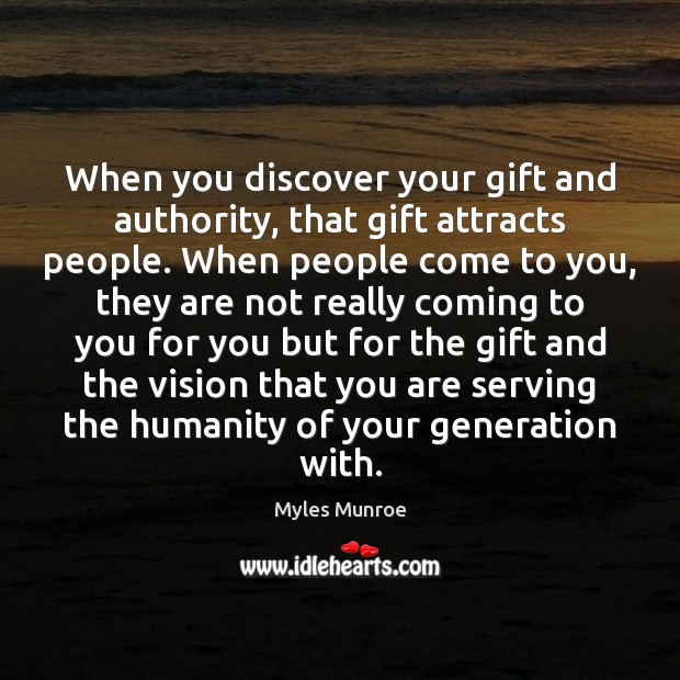 When you discover your gift and authority, that gift attracts people. When Myles Munroe Picture Quote