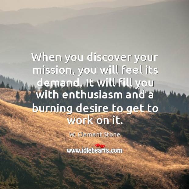 Image, When you discover your mission, you will feel its demand. It will fill you with enthusiasm and a