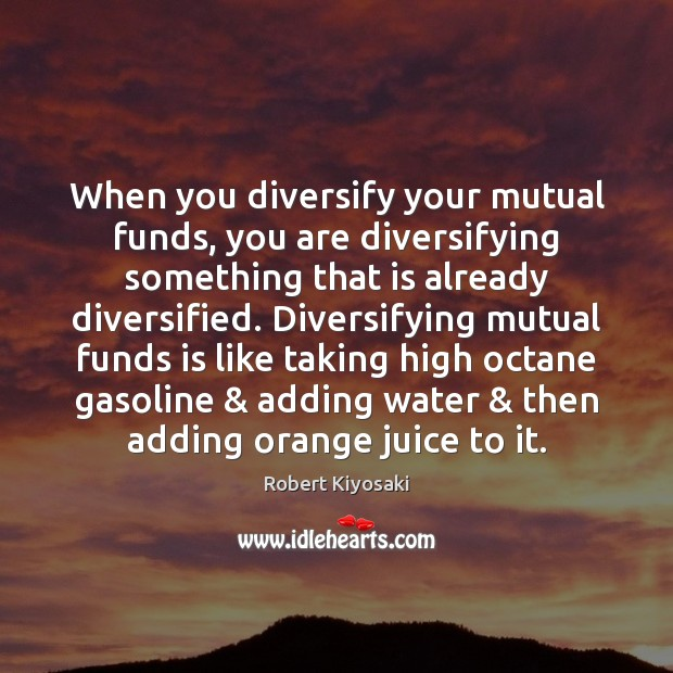 When you diversify your mutual funds, you are diversifying something that is Image