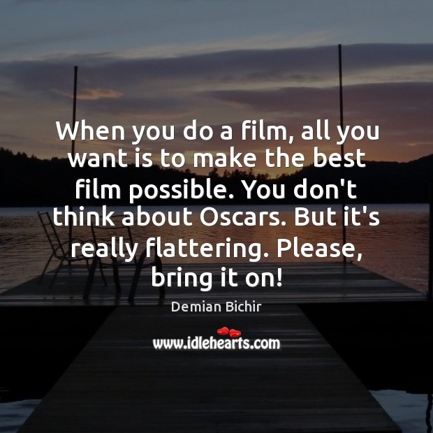 When you do a film, all you want is to make the Demian Bichir Picture Quote