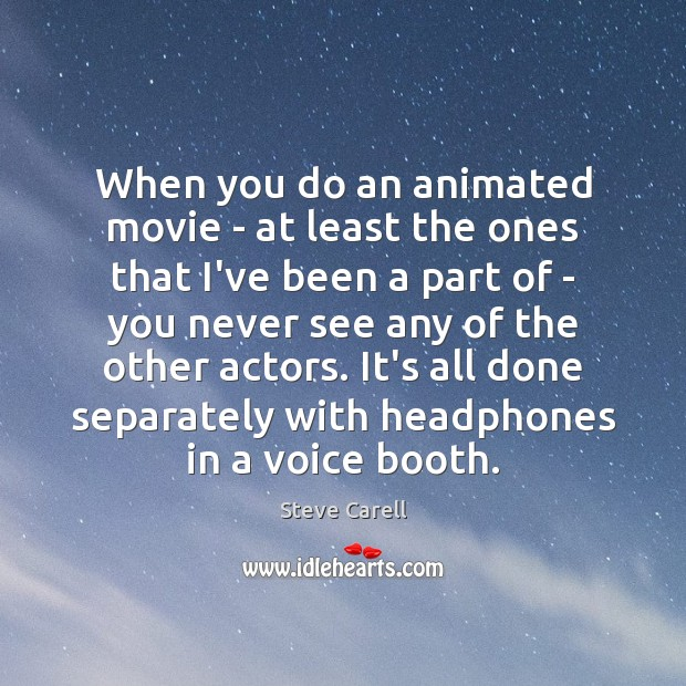 When you do an animated movie – at least the ones that Steve Carell Picture Quote