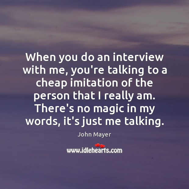 Image, When you do an interview with me, you're talking to a cheap