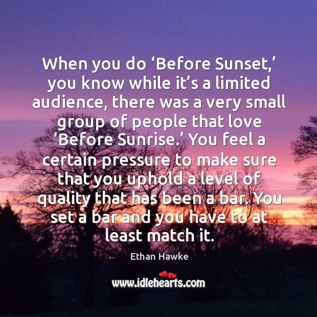 Image, When you do 'before sunset,' you know while it's a limited audience