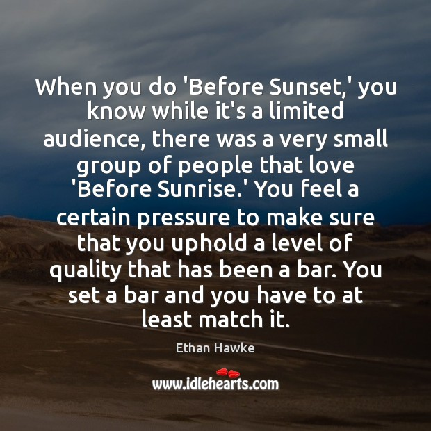 When you do 'Before Sunset,' you know while it's a limited Ethan Hawke Picture Quote