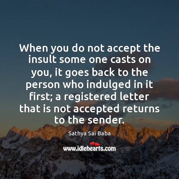 When you do not accept the insult some one casts on you, Sathya Sai Baba Picture Quote