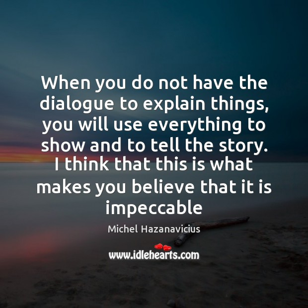 When you do not have the dialogue to explain things, you will Image