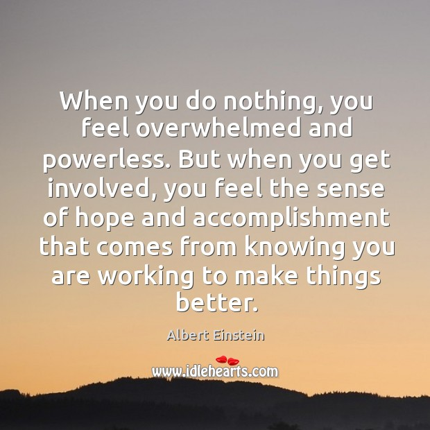Image, When you do nothing, you feel overwhelmed and powerless. But when you get involved.