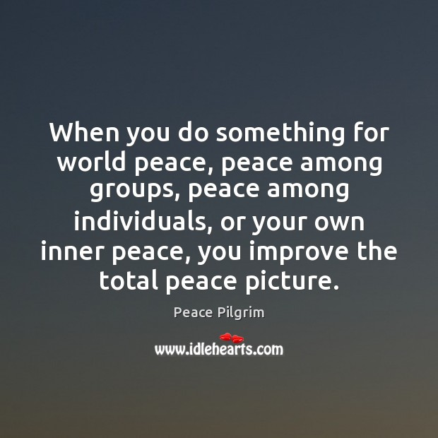 When you do something for world peace, peace among groups, peace among Image