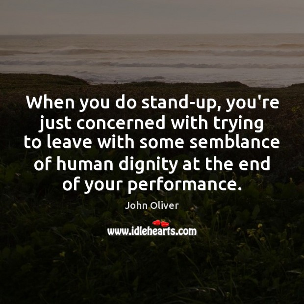 When you do stand-up, you're just concerned with trying to leave with Image