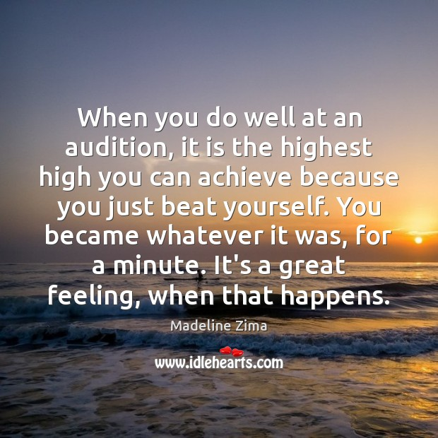 When you do well at an audition, it is the highest high Image