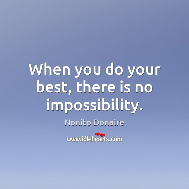 When you do your best, there is no impossibility. Nonito Donaire Picture Quote