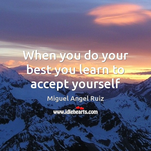 When you do your best you learn to accept yourself Accept Quotes Image