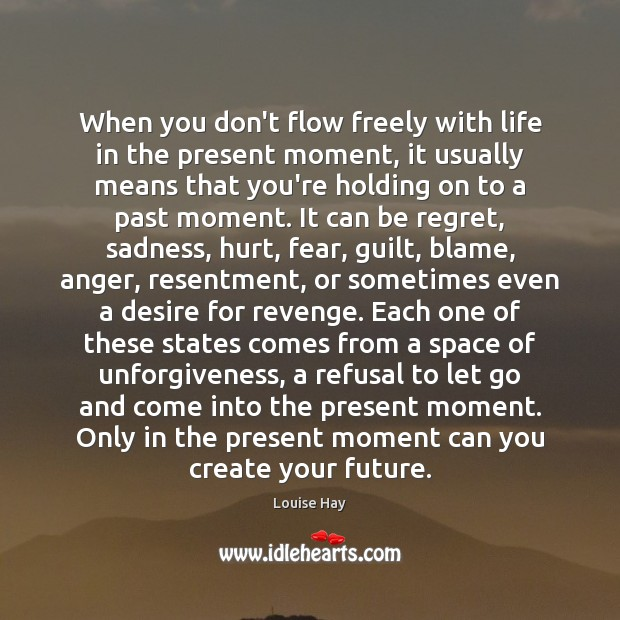 When you don't flow freely with life in the present moment, it Louise Hay Picture Quote