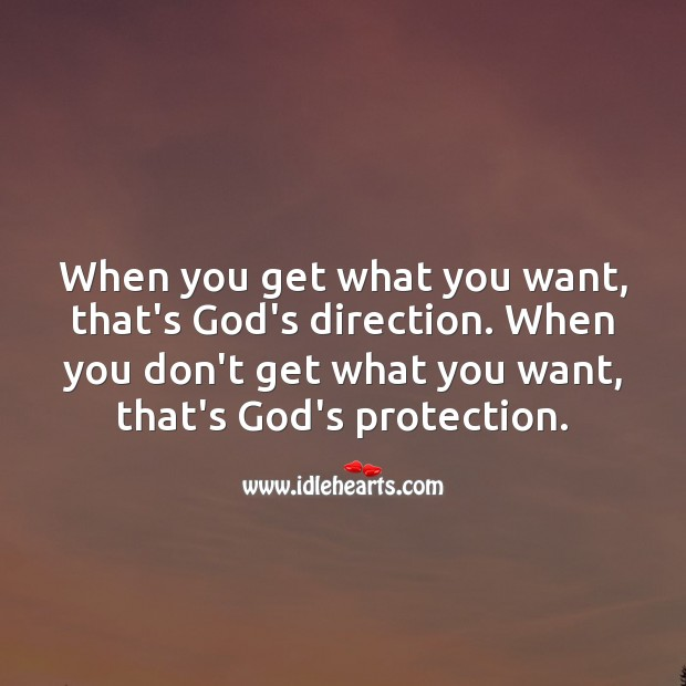 Image, When you don't get what you want, that's God's protection.