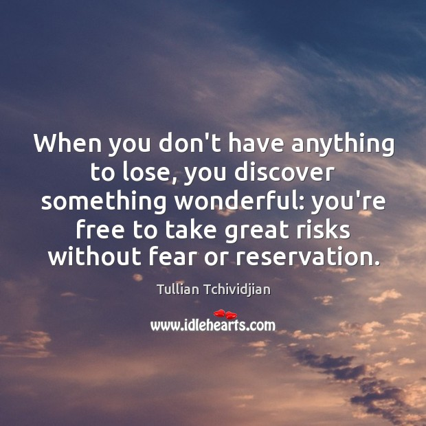 When you don't have anything to lose, you discover something wonderful: you're Tullian Tchividjian Picture Quote