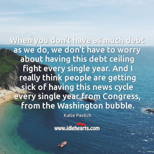 When you don't have as much debt as we do, we don't Image