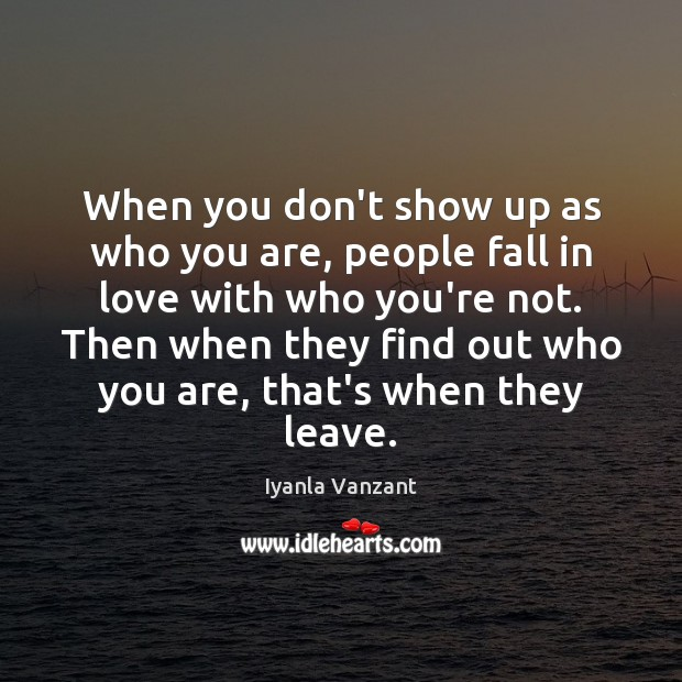 Image, When you don't show up as who you are, people fall in