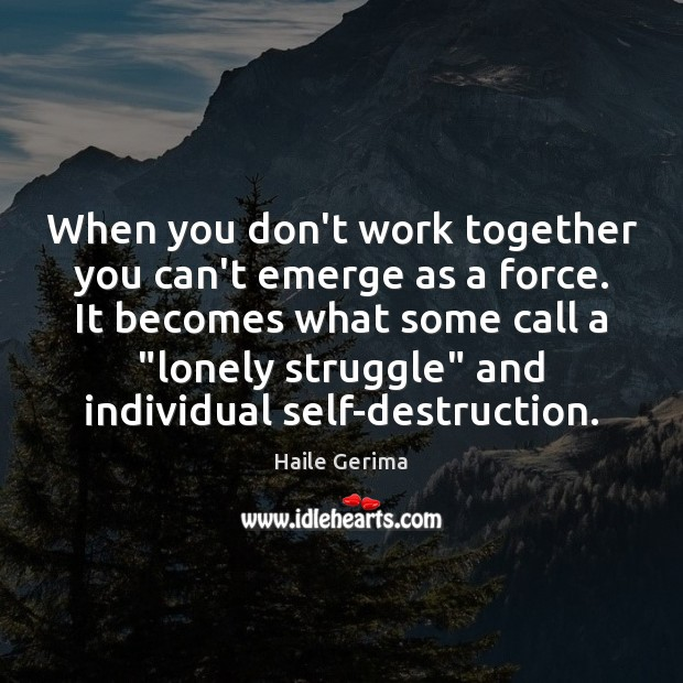 When you don't work together you can't emerge as a force. It Haile Gerima Picture Quote