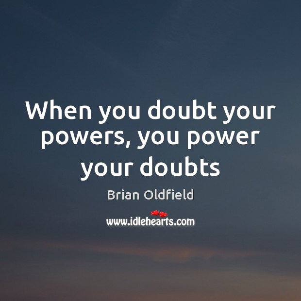 Image, When you doubt your powers, you power your doubts