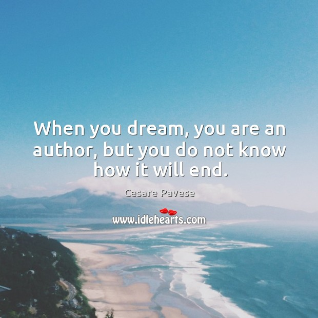 When you dream, you are an author, but you do not know how it will end. Image