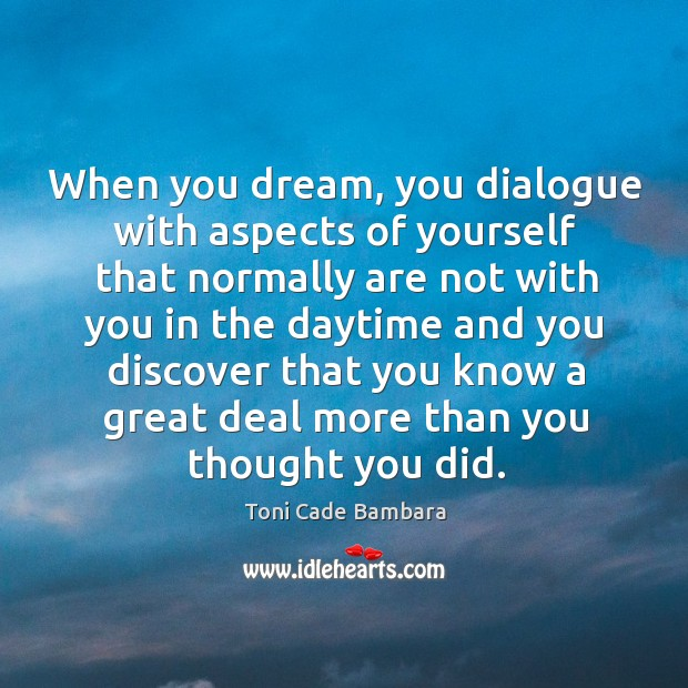 When you dream, you dialogue with aspects of yourself that normally are not with you Toni Cade Bambara Picture Quote
