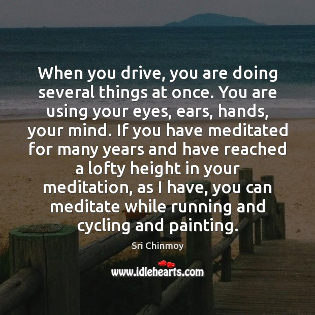 When you drive, you are doing several things at once. You are Image
