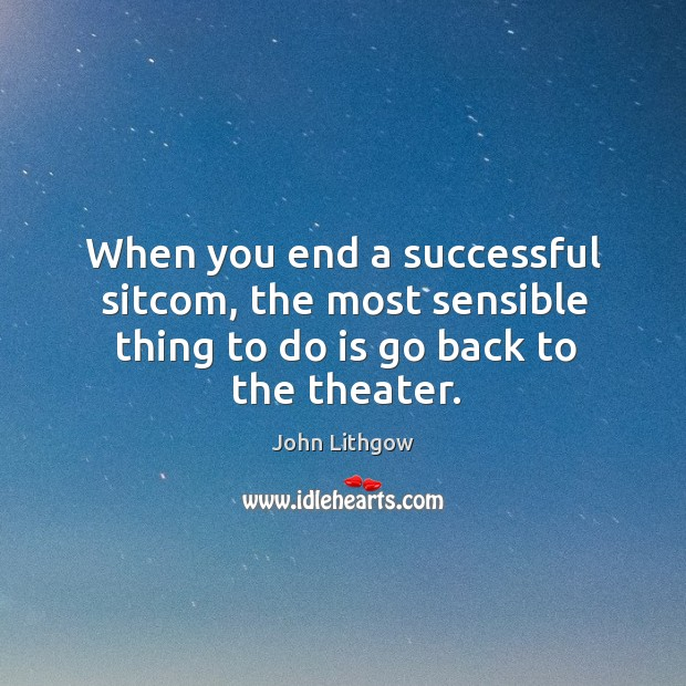 When you end a successful sitcom, the most sensible thing to do is go back to the theater. Image